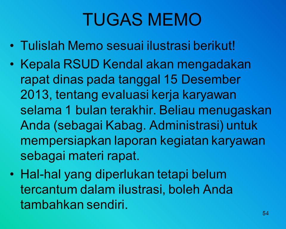 TUGAS MEMO Tulislah Memo sesuai ilustrasi berikut! Kepala RSUD Kendal akan mengadakan rapat dinas pada tanggal 15 Desember 2013, tentang evaluasi kerj
