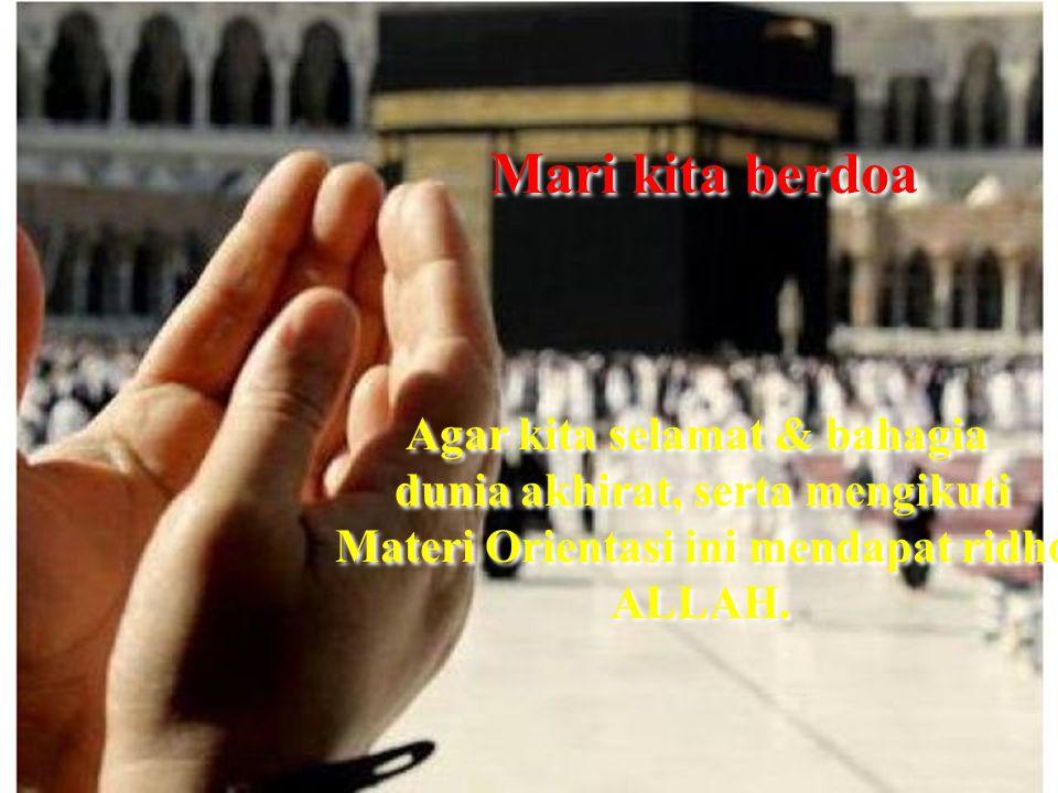 Mari kita berdoa Agar kita selamat & bahagia dunia akhirat, serta mengikuti Materi Orientasi ini mendapat ridho ALLAH.