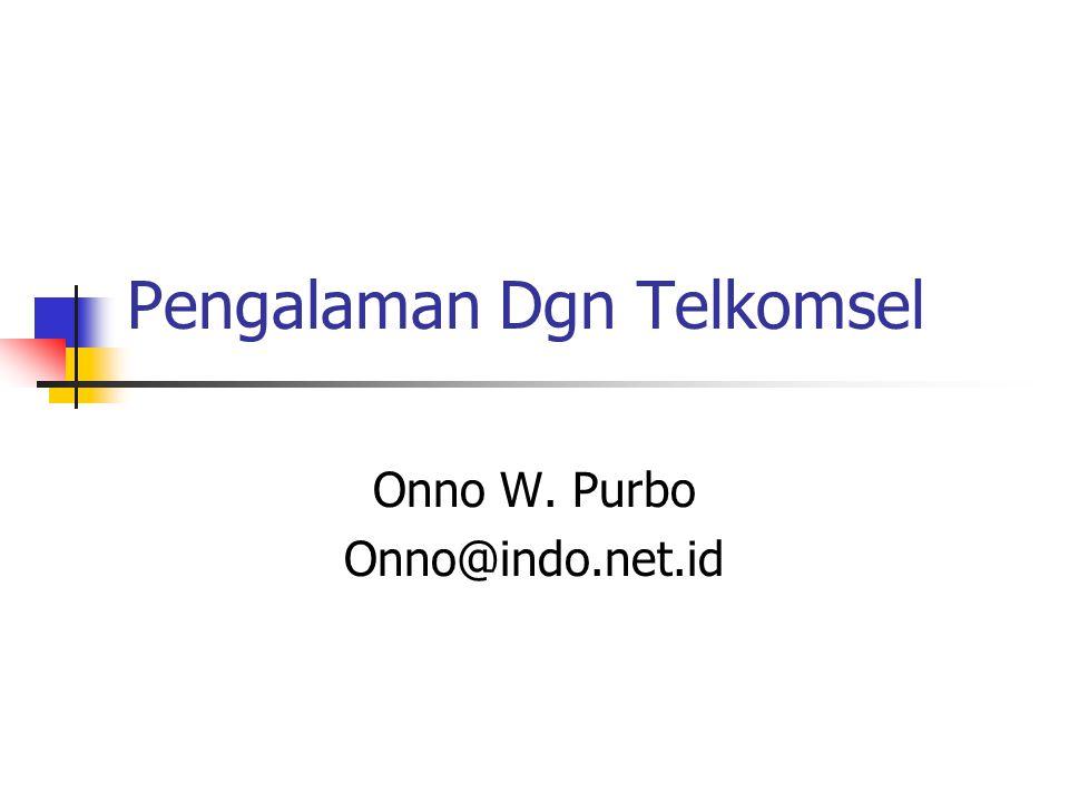Pengalaman Dgn Telkomsel Onno W. Purbo Onno@indo.net.id