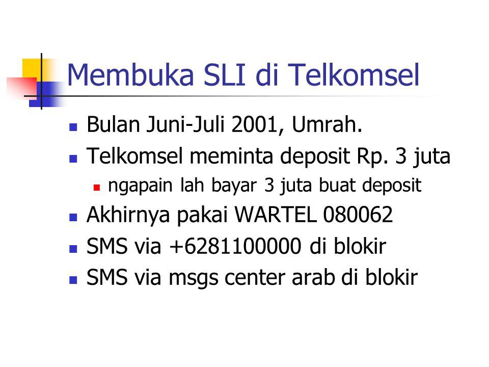 Membuka SLI di Telkomsel Bulan Juni-Juli 2001, Umrah. Telkomsel meminta deposit Rp. 3 juta ngapain lah bayar 3 juta buat deposit Akhirnya pakai WARTEL