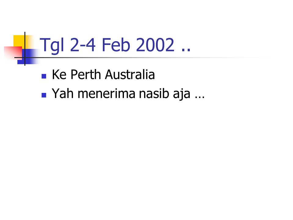 Tgl 2-4 Feb 2002.. Ke Perth Australia Yah menerima nasib aja …