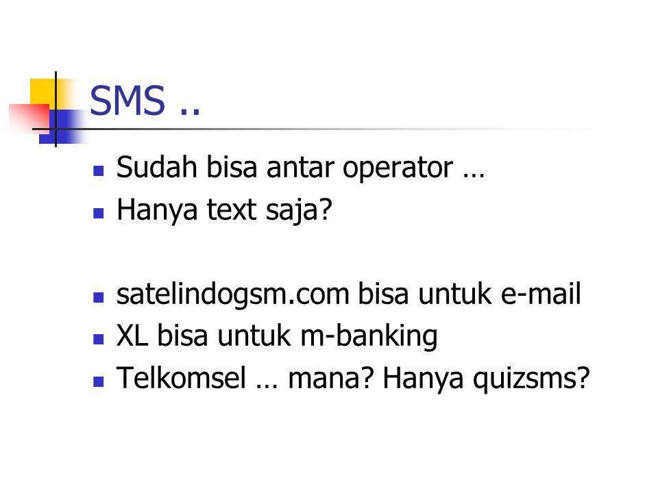 SMS.. Sudah bisa antar operator … Hanya text saja? satelindogsm.com bisa untuk e-mail XL bisa untuk m-banking Telkomsel … mana? Hanya quizsms?