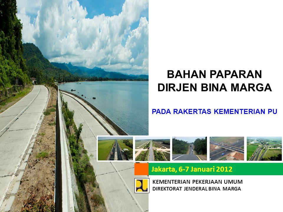 KEMENTERIAN PEKERJAAN UMUM DIREKTORAT JENDERAL BINA MARGA Jakarta, 6-7 Januari 2012 BAHAN PAPARAN DIRJEN BINA MARGA PADA RAKERTAS KEMENTERIAN PU