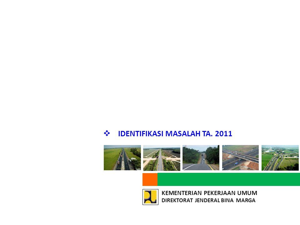 KEMENTERIAN PEKERJAAN UMUM DIREKTORAT JENDERAL BINA MARGA  IDENTIFIKASI MASALAH TA. 2011
