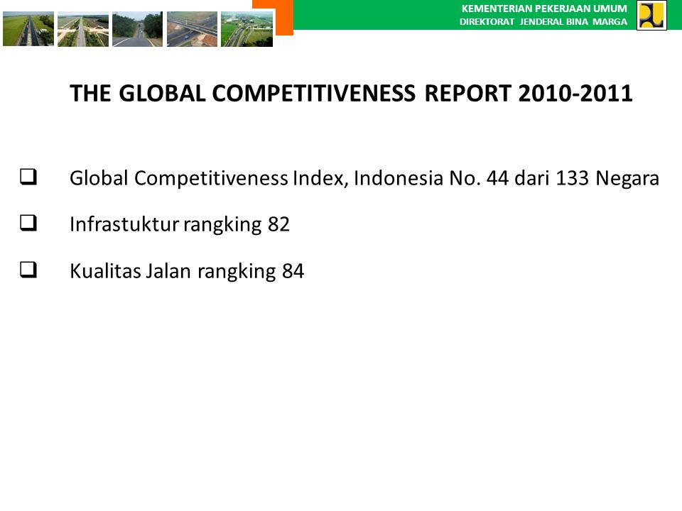 KEMENTERIAN PEKERJAAN UMUM DIREKTORAT JENDERAL BINA MARGA THE GLOBAL COMPETITIVENESS REPORT 2010-2011  Global Competitiveness Index, Indonesia No. 44