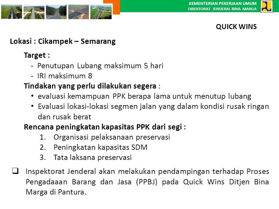 KEMENTERIAN PEKERJAAN UMUM DIREKTORAT JENDERAL BINA MARGA Lokasi : Cikampek – Semarang Target : - Penutupan Lubang maksimum 5 hari - IRI maksimum 8 Ti