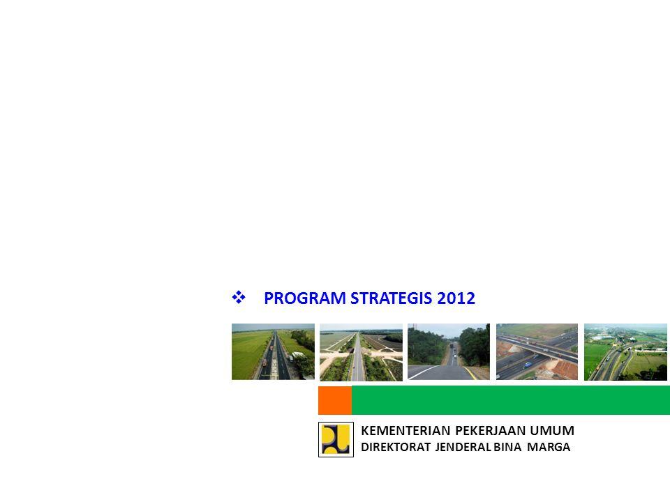 KEMENTERIAN PEKERJAAN UMUM DIREKTORAT JENDERAL BINA MARGA  PROGRAM STRATEGIS 2012