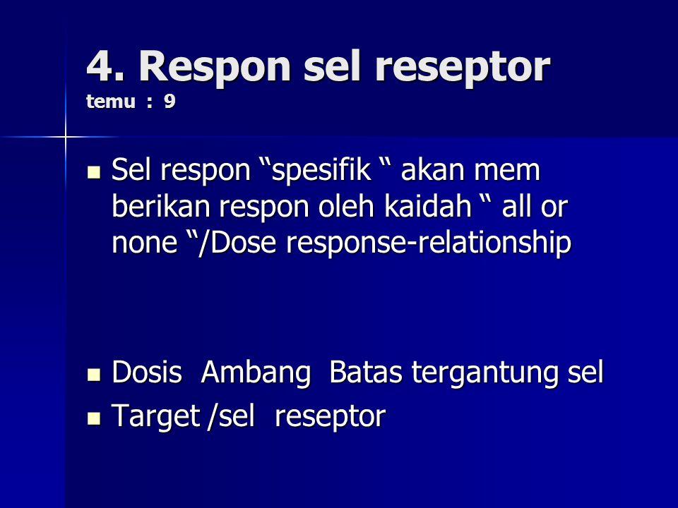 """4. Respon sel reseptor temu : 9 Sel respon """"spesifik """" akan mem berikan respon oleh kaidah """" all or none """"/Dose response-relationship Sel respon """"spes"""