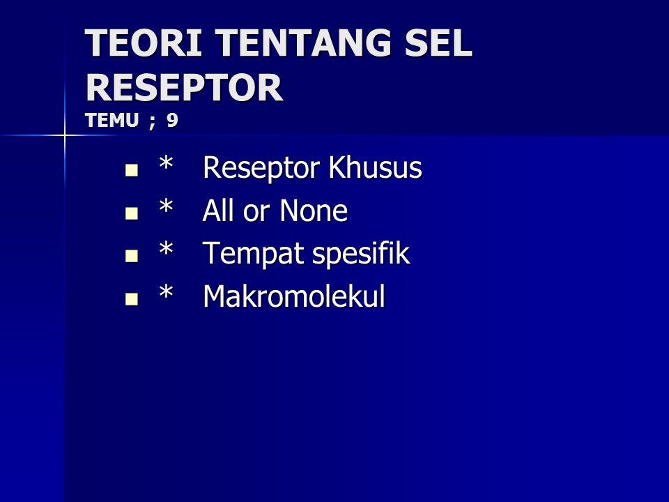 TEORI TENTANG SEL RESEPTOR TEMU ; 9 * Reseptor Khusus * Reseptor Khusus * All or None * All or None * Tempat spesifik * Tempat spesifik * Makromolekul * Makromolekul