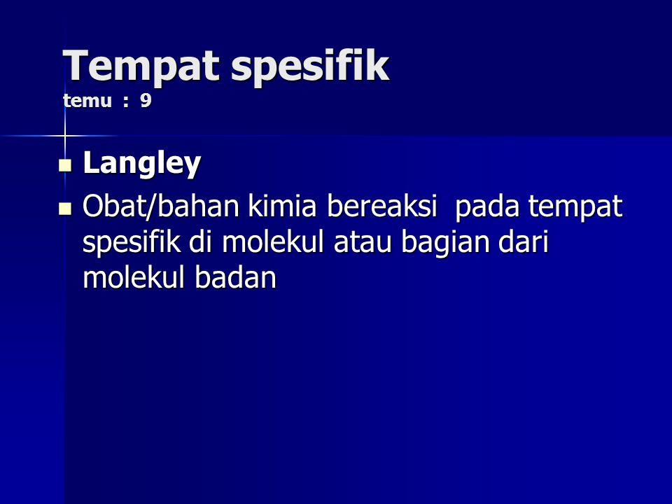 Tempat spesifik temu : 9 Langley Langley Obat/bahan kimia bereaksi pada tempat spesifik di molekul atau bagian dari molekul badan Obat/bahan kimia ber