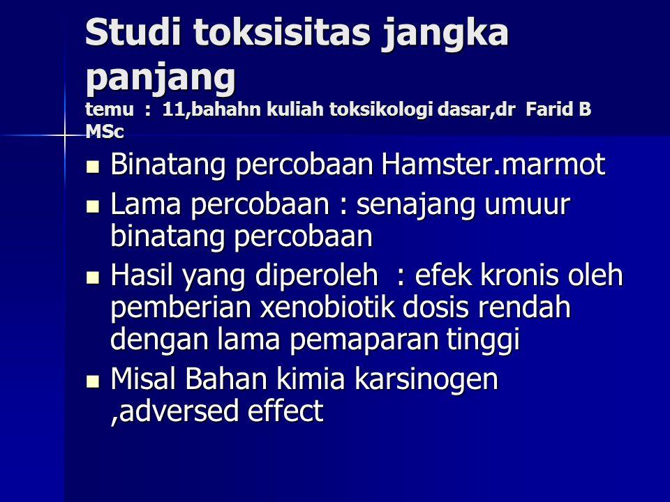 Studi toksisitas jangka panjang temu : 11,bahahn kuliah toksikologi dasar,dr Farid B MSc Binatang percobaan Hamster.marmot Binatang percobaan Hamster.