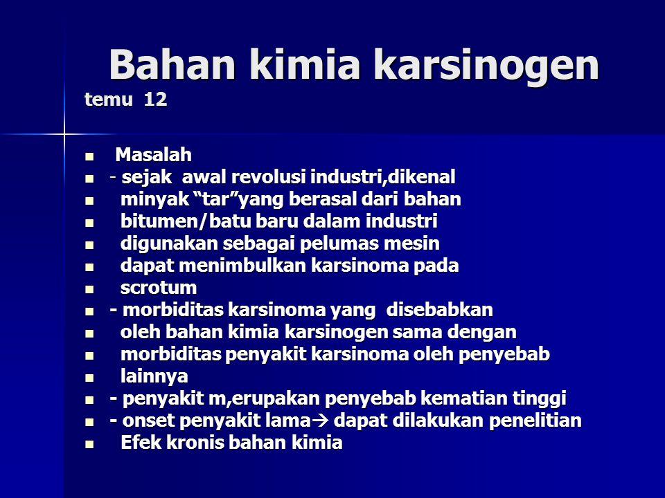 Bahan kimia karsinogen temu 12 Bahan kimia karsinogen temu 12 Masalah Masalah - sejak awal revolusi industri,dikenal - sejak awal revolusi industri,di