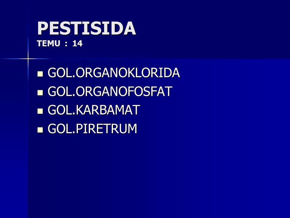 PESTISIDA TEMU : 14 GOL.ORGANOKLORIDA GOL.ORGANOKLORIDA GOL.ORGANOFOSFAT GOL.ORGANOFOSFAT GOL.KARBAMAT GOL.KARBAMAT GOL.PIRETRUM GOL.PIRETRUM