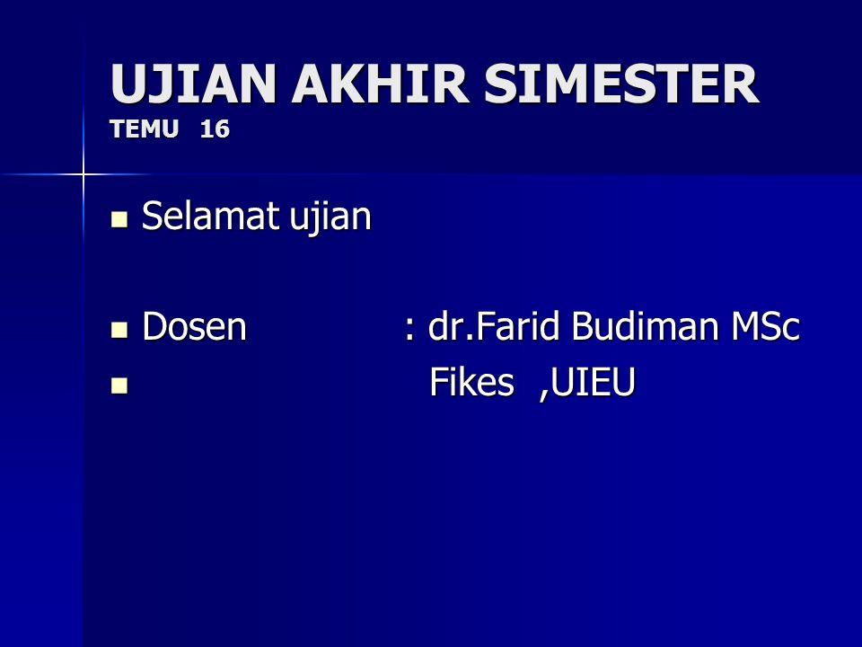 UJIAN AKHIR SIMESTER TEMU 16 Selamat ujian Selamat ujian Dosen : dr.Farid Budiman MSc Dosen : dr.Farid Budiman MSc Fikes,UIEU Fikes,UIEU