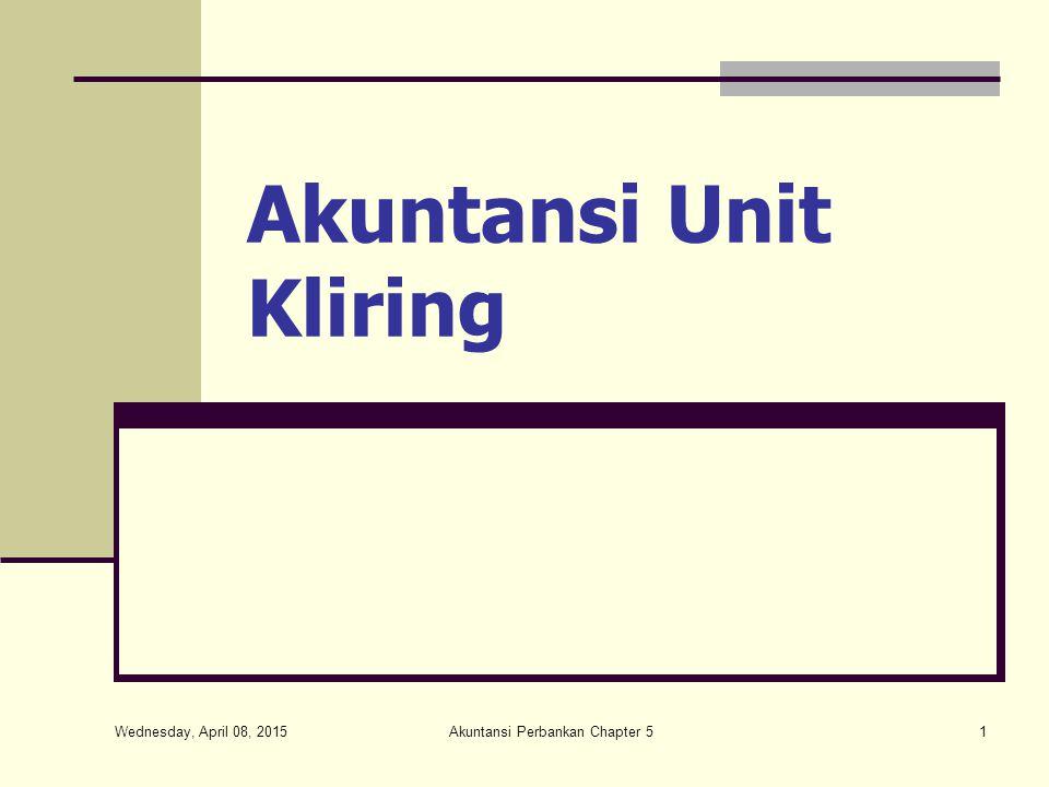 Wednesday, April 08, 2015 Akuntansi Perbankan Chapter 532 Akuntansi Kliring Kliring II (Hasil Kliring) D/ BI – GiroRp 4.000.000,- K/ Rek Giro NasRp 4.000.000,-