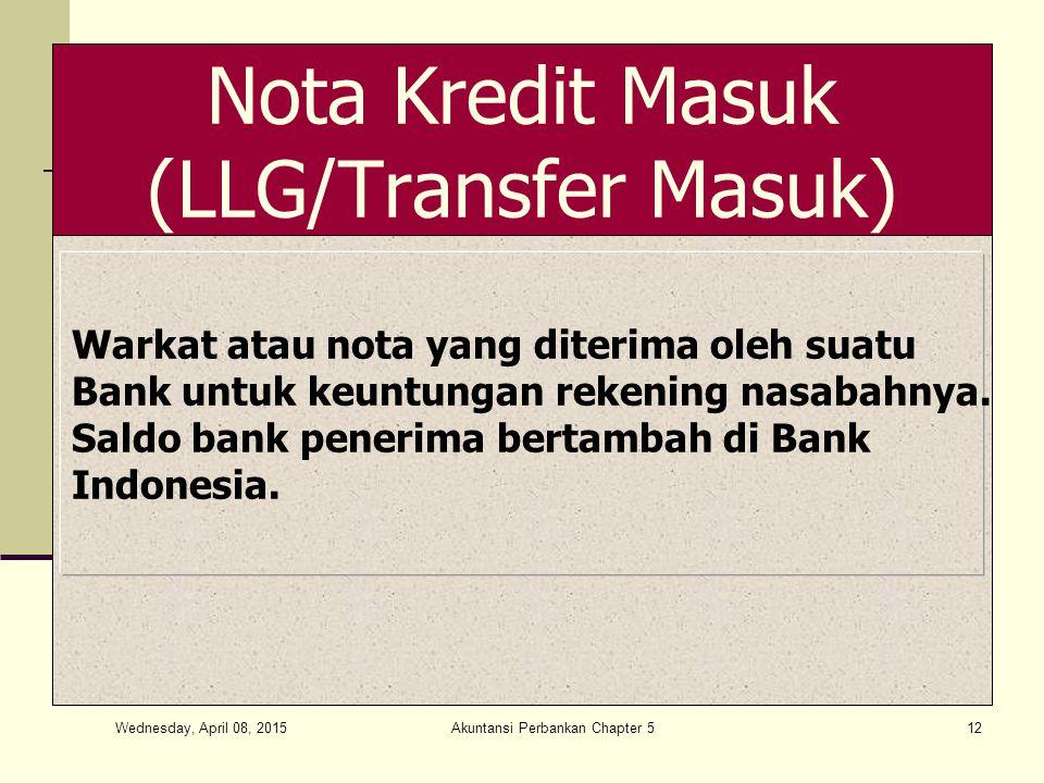 Wednesday, April 08, 2015 Akuntansi Perbankan Chapter 512 Nota Kredit Masuk (LLG/Transfer Masuk) Warkat atau nota yang diterima oleh suatu Bank untuk keuntungan rekening nasabahnya.