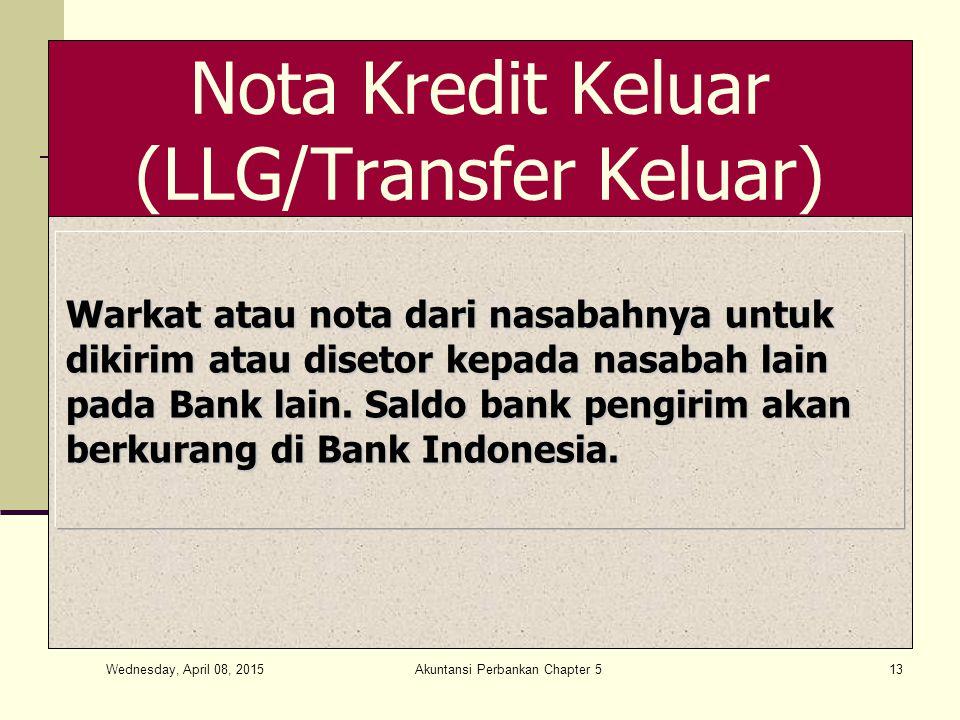 Wednesday, April 08, 2015 Akuntansi Perbankan Chapter 513 Nota Kredit Keluar (LLG/Transfer Keluar) Warkat atau nota dari nasabahnya untuk dikirim atau disetor kepada nasabah lain pada Bank lain.
