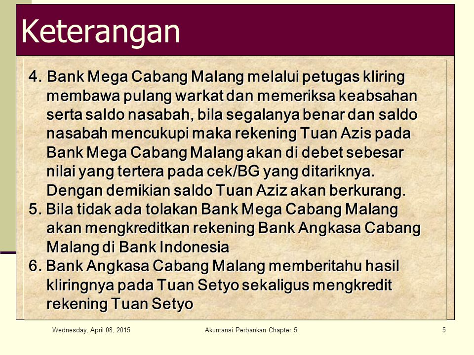 Wednesday, April 08, 2015 Akuntansi Perbankan Chapter 526 Akuntansi Kliring 3) Rima menyetor cek Bank Panin Rp 1.000.000,- dari hasil pertemuan kliring ternyata berhasil.