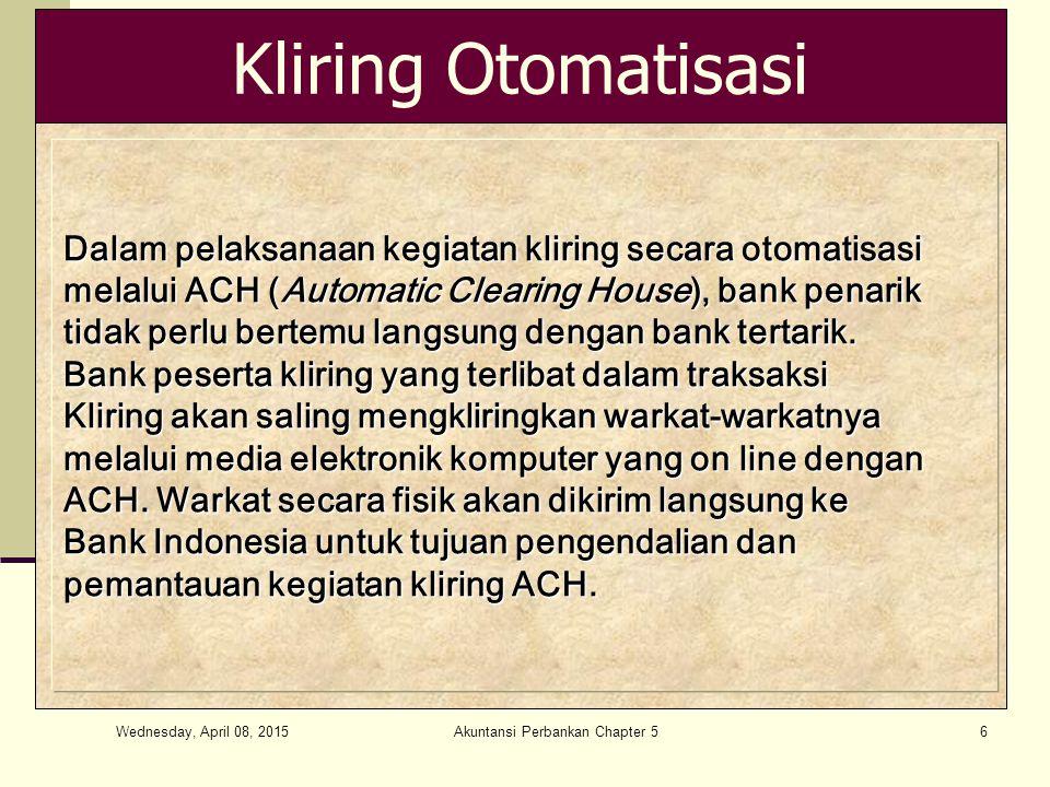 Wednesday, April 08, 2015 Akuntansi Perbankan Chapter 527 Akuntansi Kliring Kliring II (Hasil Kliring) D/ BI - Giro Rp 1.000.000,- K/ Penampungan Hasil KliringRp 1.000.000,- D/ Penampungan Hasil Kliring Rp 1.000.000,- K/ Rek Deposito NasRp 1.000.000,-