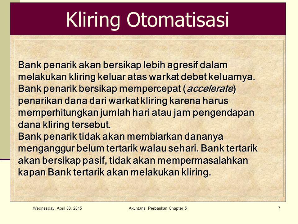 Wednesday, April 08, 2015 Akuntansi Perbankan Chapter 57 Kliring Otomatisasi Bank penarik akan bersikap lebih agresif dalam melakukan kliring keluar atas warkat debet keluarnya.