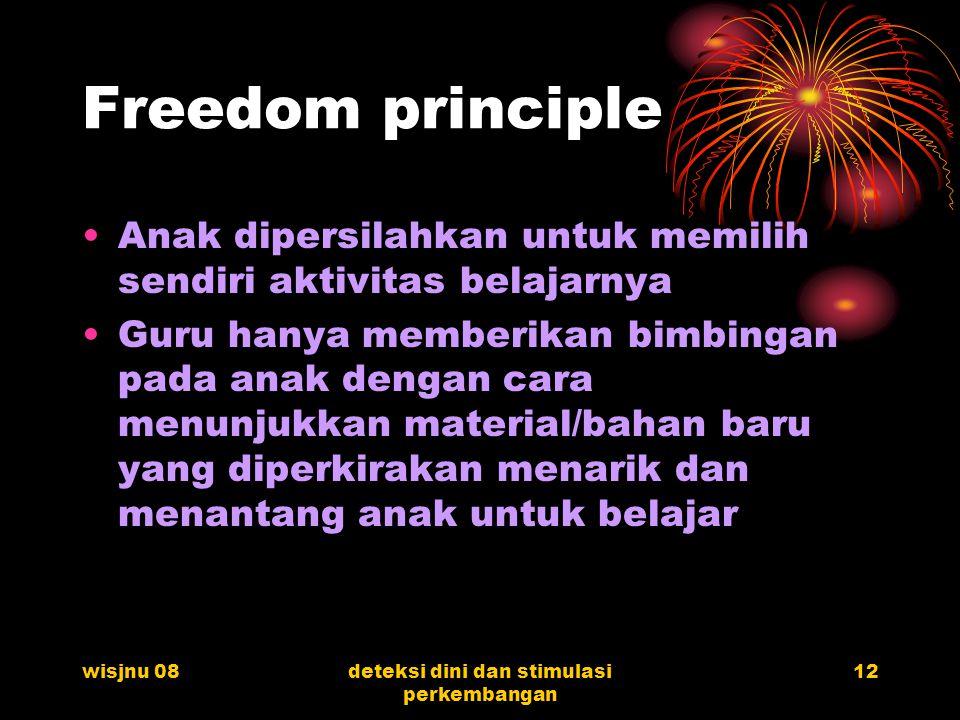 wisjnu 08deteksi dini dan stimulasi perkembangan 12 Freedom principle Anak dipersilahkan untuk memilih sendiri aktivitas belajarnya Guru hanya memberi