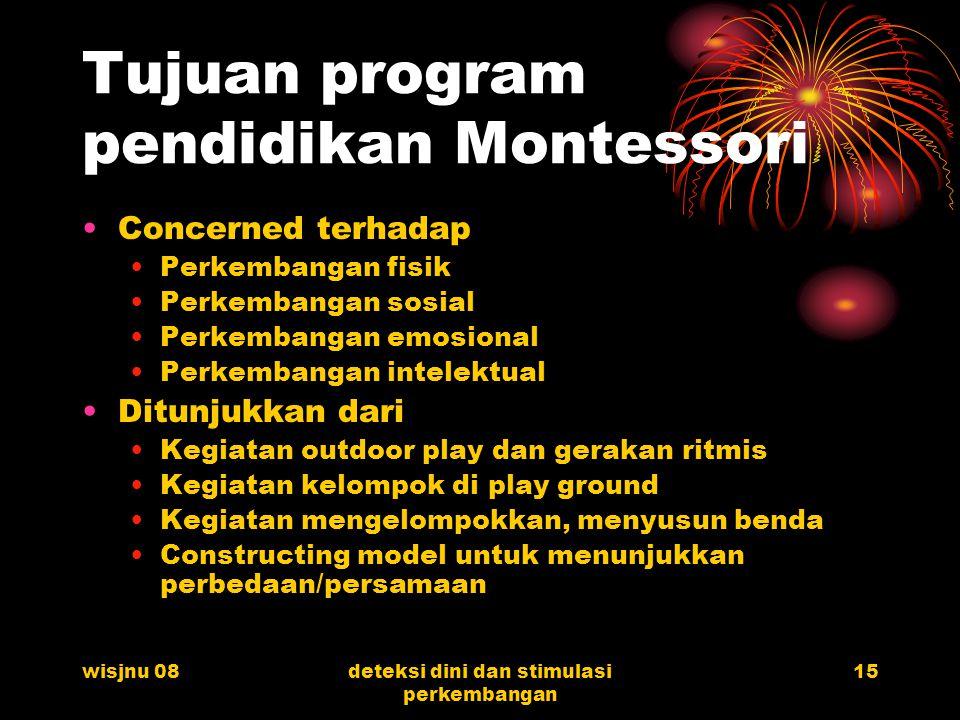 wisjnu 08deteksi dini dan stimulasi perkembangan 15 Tujuan program pendidikan Montessori Concerned terhadap Perkembangan fisik Perkembangan sosial Per