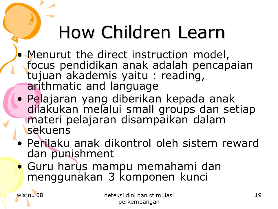 wisjnu 08 deteksi dini dan stimulasi perkembangan 19 How Children Learn How Children Learn Menurut the direct instruction model, focus pendidikan anak