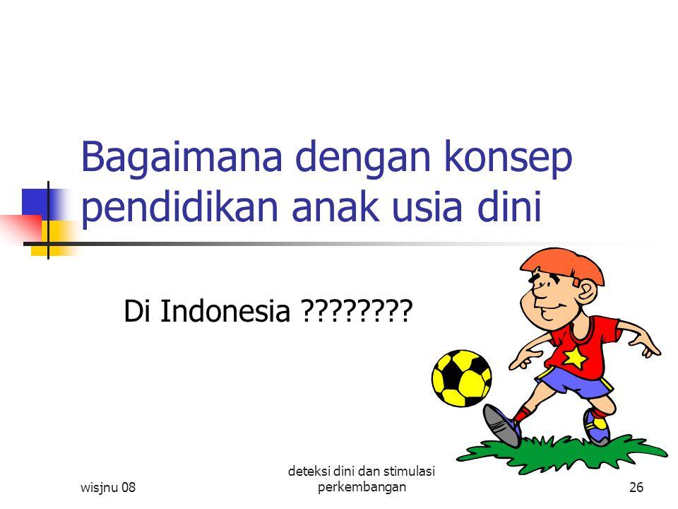 wisjnu 08 deteksi dini dan stimulasi perkembangan26 Bagaimana dengan konsep pendidikan anak usia dini Di Indonesia ????????