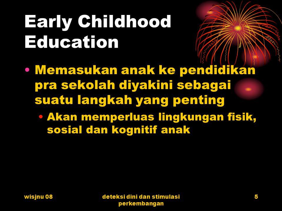 wisjnu 08deteksi dini dan stimulasi perkembangan 5 Early Childhood Education Memasukan anak ke pendidikan pra sekolah diyakini sebagai suatu langkah y