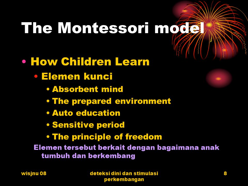 wisjnu 08deteksi dini dan stimulasi perkembangan 8 The Montessori model How Children Learn Elemen kunci Absorbent mind The prepared environment Auto e