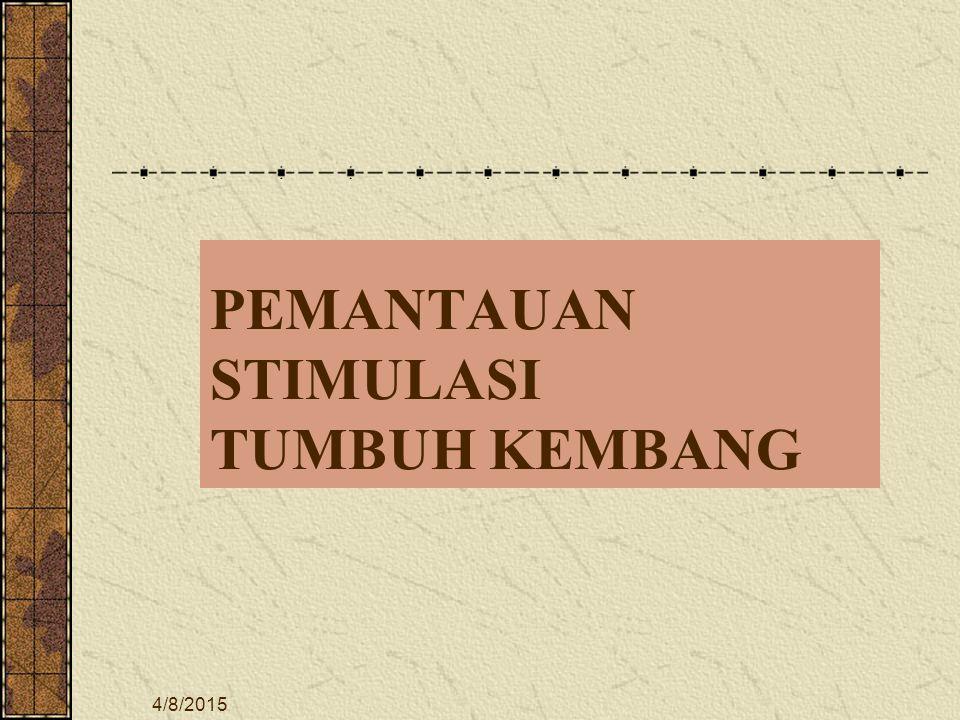 4/8/2015 PEMANTAUAN STIMULASI TUMBUH KEMBANG