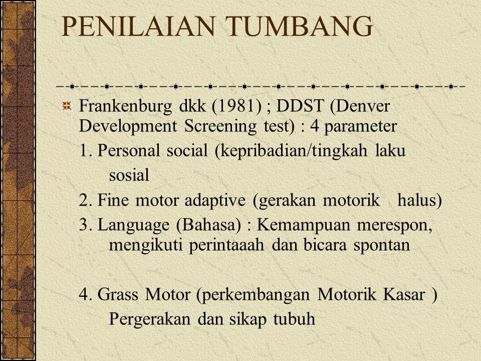 PENILAIAN TUMBANG Frankenburg dkk (1981) ; DDST (Denver Development Screening test) : 4 parameter 1. Personal social (kepribadian/tingkah laku sosial