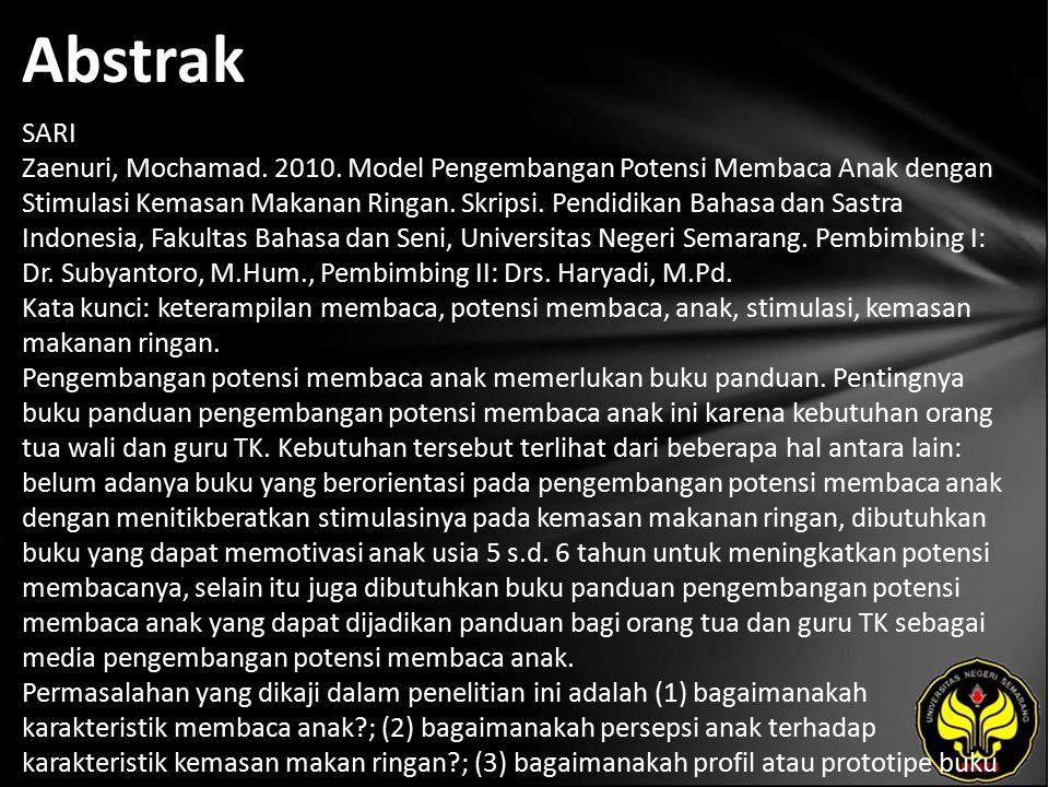Abstrak SARI Zaenuri, Mochamad. 2010. Model Pengembangan Potensi Membaca Anak dengan Stimulasi Kemasan Makanan Ringan. Skripsi. Pendidikan Bahasa dan