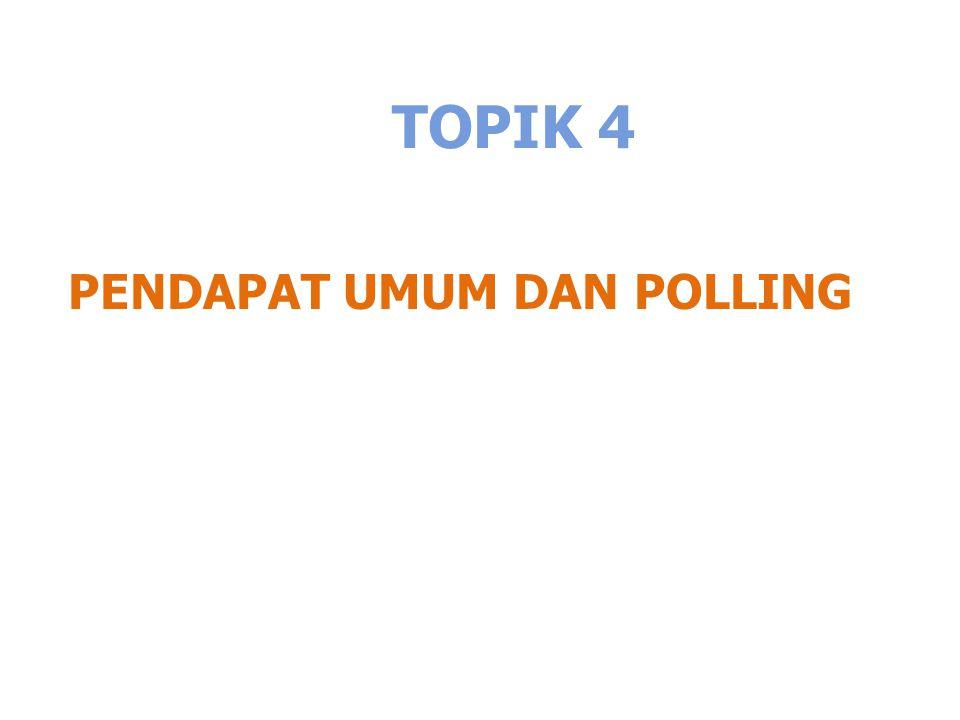 TOPIK 4 PENDAPAT UMUM DAN POLLING