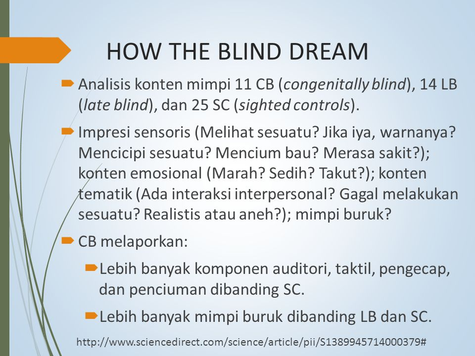 HOW THE BLIND DREAM  Analisis konten mimpi 11 CB (congenitally blind), 14 LB (late blind), dan 25 SC (sighted controls).  Impresi sensoris (Melihat