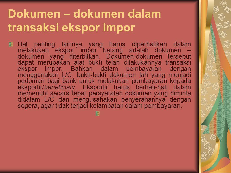 Dokumen – dokumen dalam transaksi ekspor impor Hal penting lainnya yang harus diperhatikan dalam melakukan ekspor impor barang adalah dokumen – dokumen yang diterbitkan.
