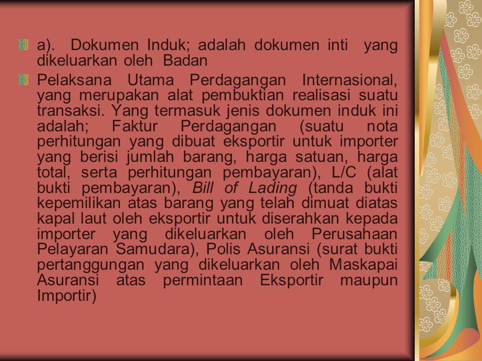 a). Dokumen Induk; adalah dokumen inti yang dikeluarkan oleh Badan Pelaksana Utama Perdagangan Internasional, yang merupakan alat pembuktian realisasi