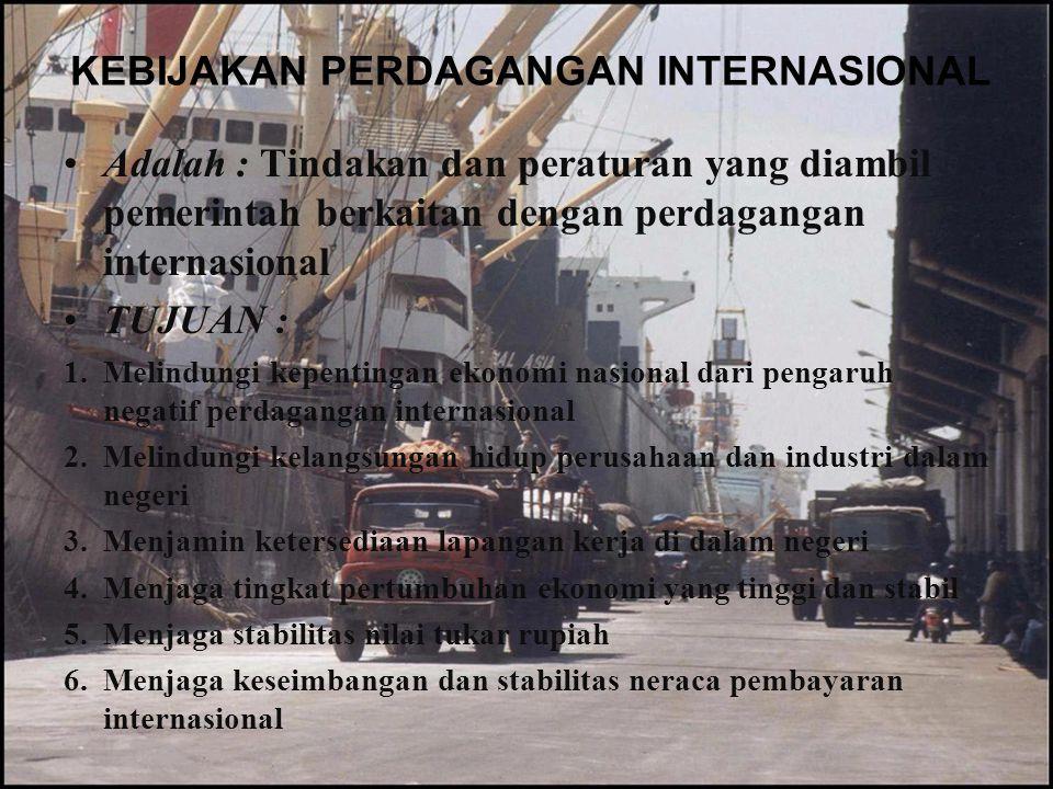KEBIJAKAN PERDAGANGAN INTERNASIONAL Adalah : Tindakan dan peraturan yang diambil pemerintah berkaitan dengan perdagangan internasional TUJUAN : 1.Meli