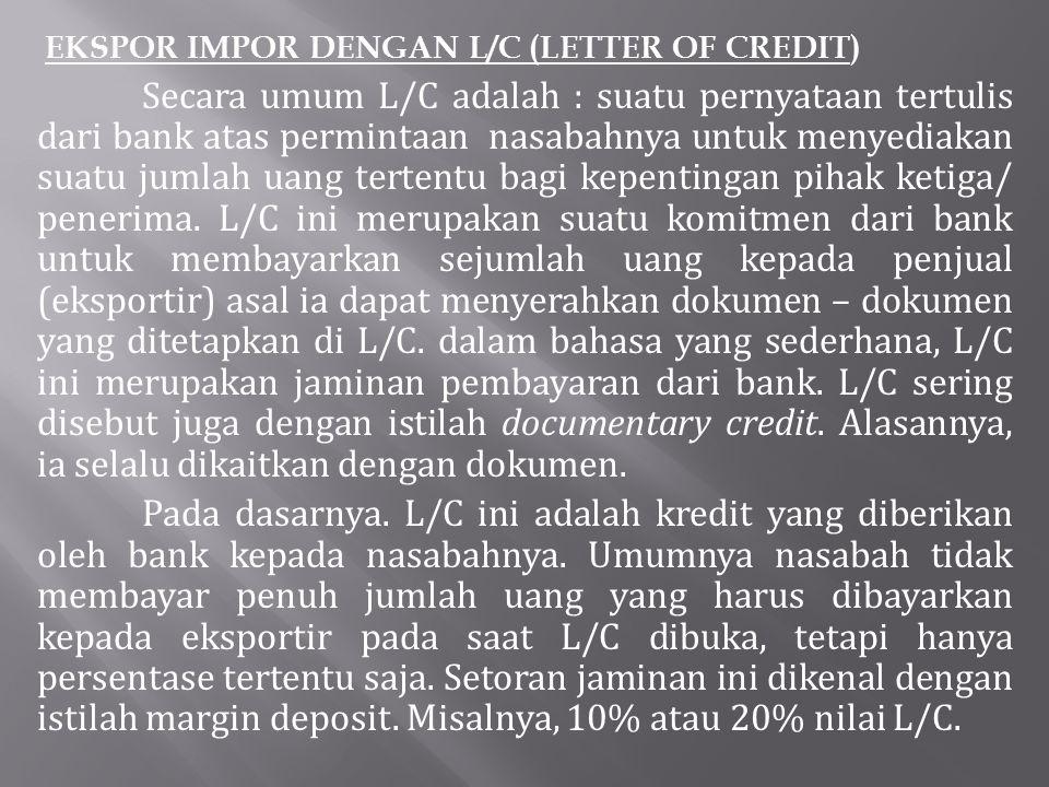 EKSPOR IMPOR DENGAN L/C (LETTER OF CREDIT) Secara umum L/C adalah : suatu pernyataan tertulis dari bank atas permintaan nasabahnya untuk menyediakan s