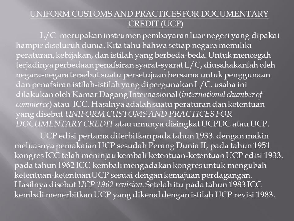 UNIFORM CUSTOMS AND PRACTICES FOR DOCUMENTARY CREDIT (UCP) L/C merupakan instrumen pembayaran luar negeri yang dipakai hampir diseluruh dunia. Kita ta