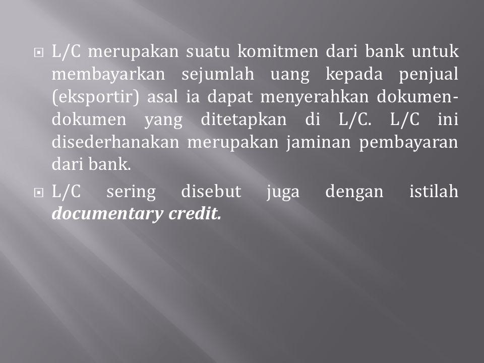  L/C merupakan suatu komitmen dari bank untuk membayarkan sejumlah uang kepada penjual (eksportir) asal ia dapat menyerahkan dokumen- dokumen yang di