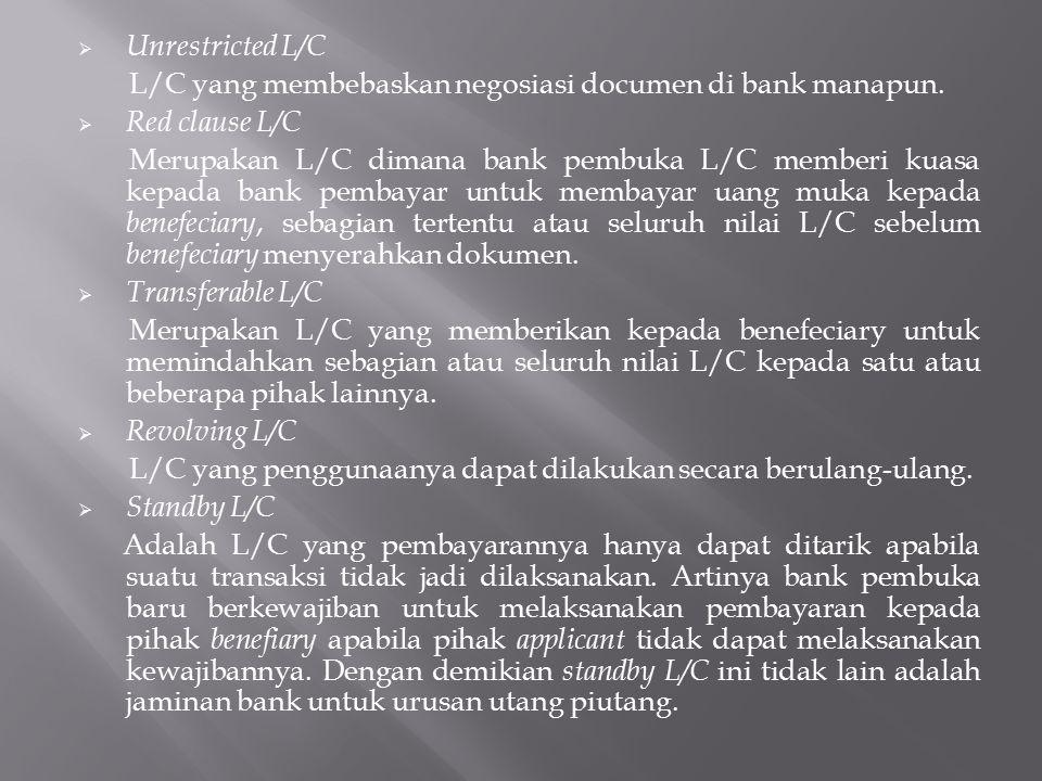 Unrestricted L/C L/C yang membebaskan negosiasi documen di bank manapun.  Red clause L/C Merupakan L/C dimana bank pembuka L/C memberi kuasa kepada