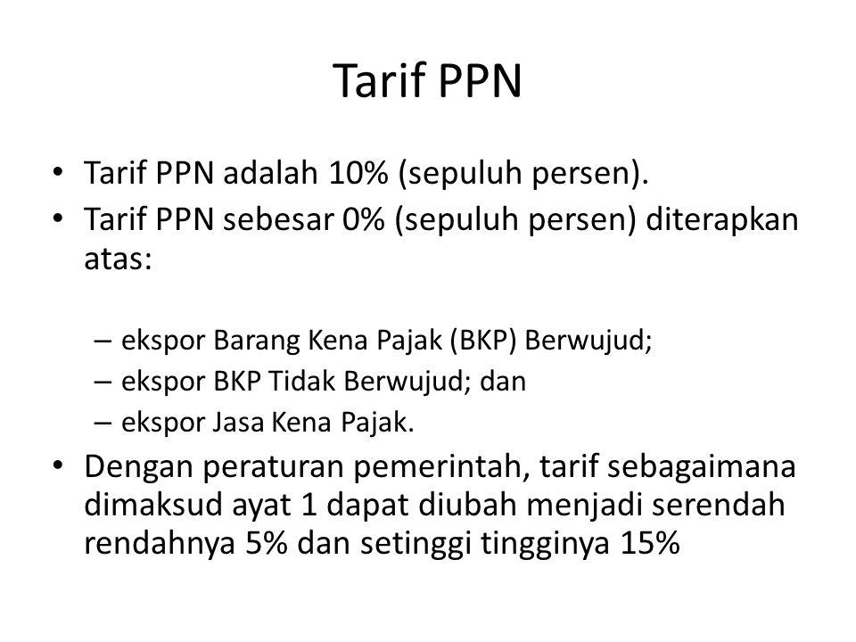 Tarif PPN Tarif PPN adalah 10% (sepuluh persen).