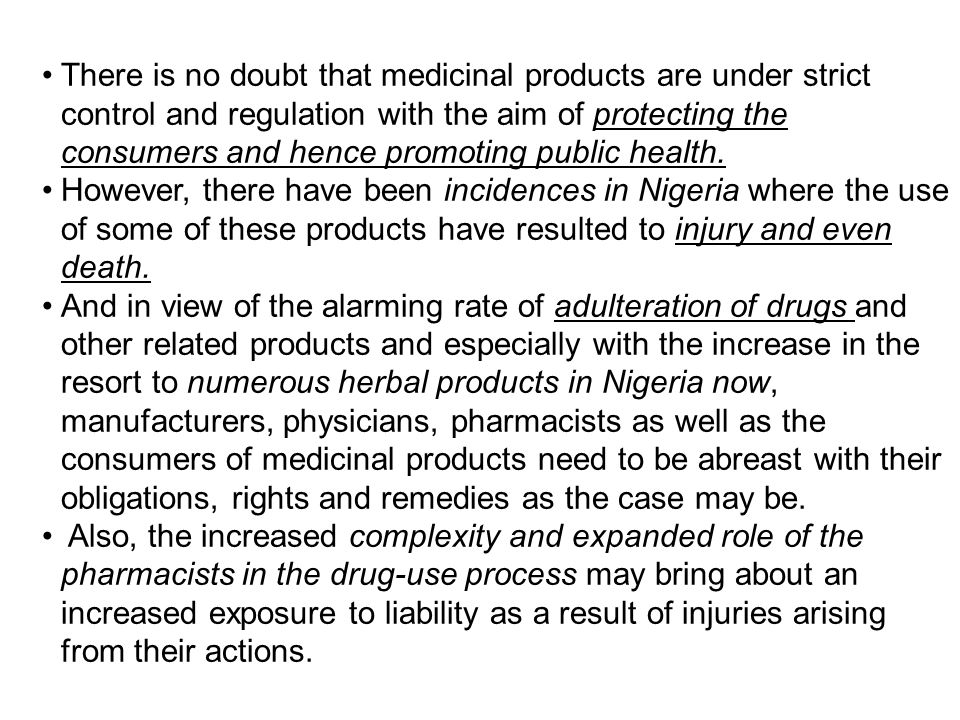 There is no doubt that medicinal products are under strict control and regulation with the aim of protecting the consumers and hence promoting public