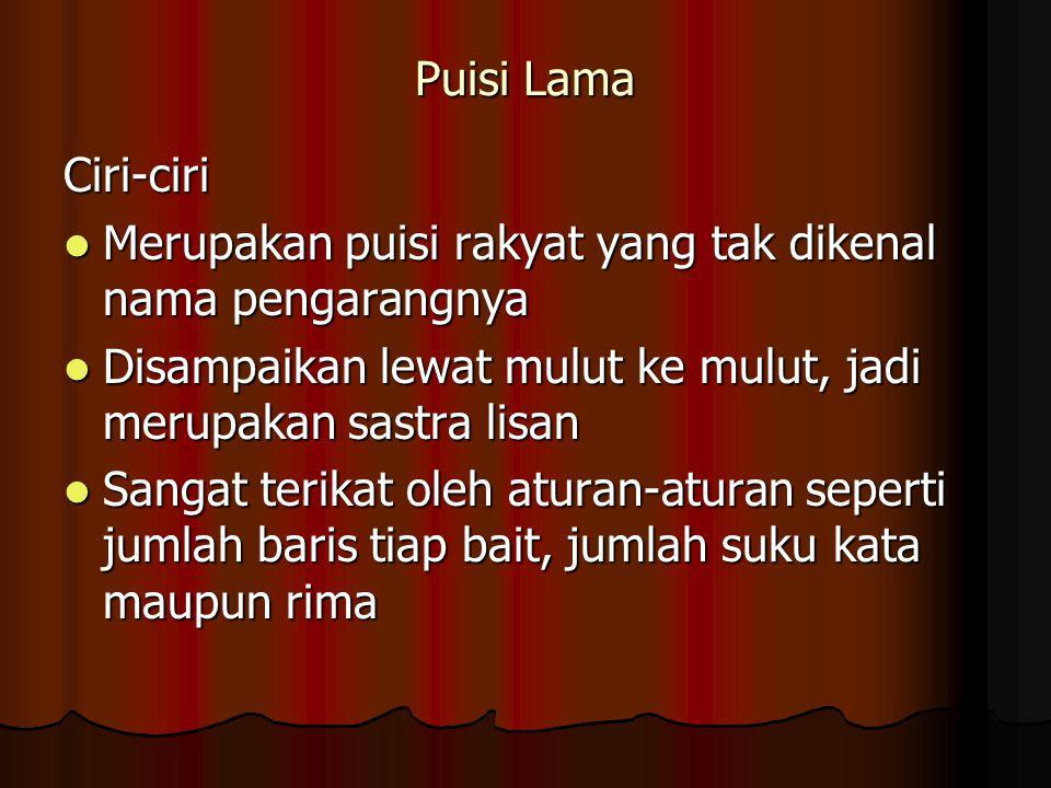 Puisi Lama Ciri-ciri Merupakan puisi rakyat yang tak dikenal nama pengarangnya Merupakan puisi rakyat yang tak dikenal nama pengarangnya Disampaikan l
