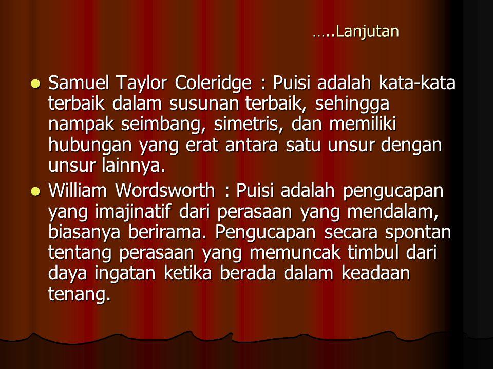 …..Lanjutan Samuel Taylor Coleridge : Puisi adalah kata-kata terbaik dalam susunan terbaik, sehingga nampak seimbang, simetris, dan memiliki hubungan
