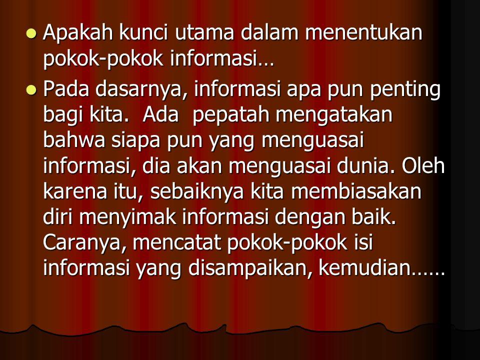 Apakah kunci utama dalam menentukan pokok-pokok informasi… Apakah kunci utama dalam menentukan pokok-pokok informasi… Pada dasarnya, informasi apa pun