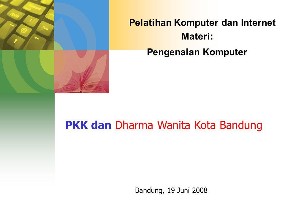 Pelatihan Komputer dan Internet Materi: Pengenalan Komputer Bandung, 19 Juni 2008 PKK dan Dharma Wanita Kota Bandung