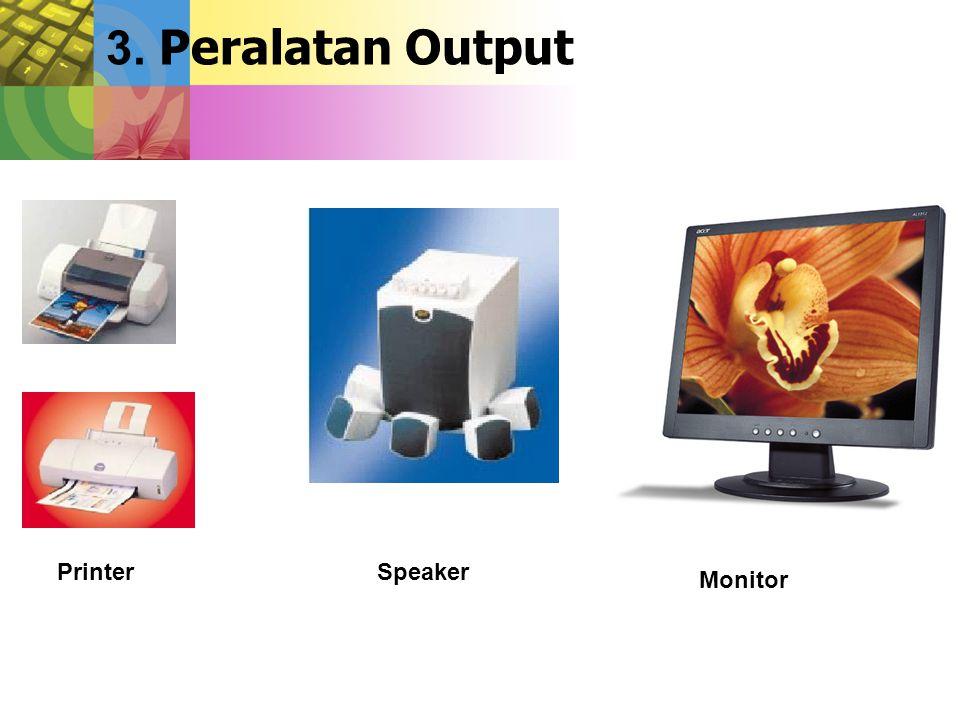 Printer Monitor Speaker 3. Peralatan Output