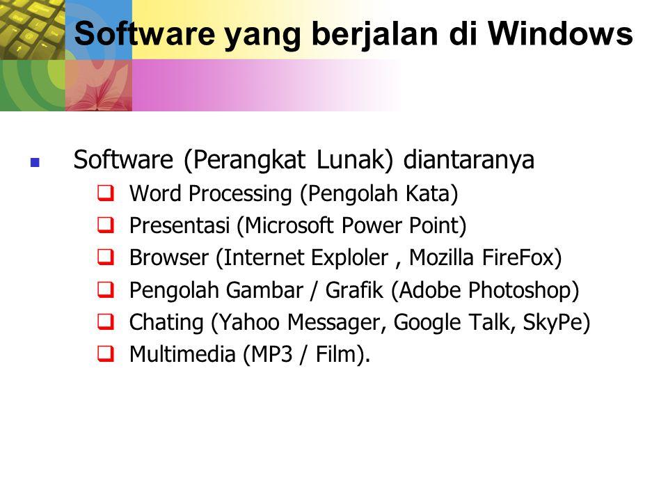 Software yang berjalan di Windows Software (Perangkat Lunak) diantaranya  Word Processing (Pengolah Kata)  Presentasi (Microsoft Power Point)  Brow